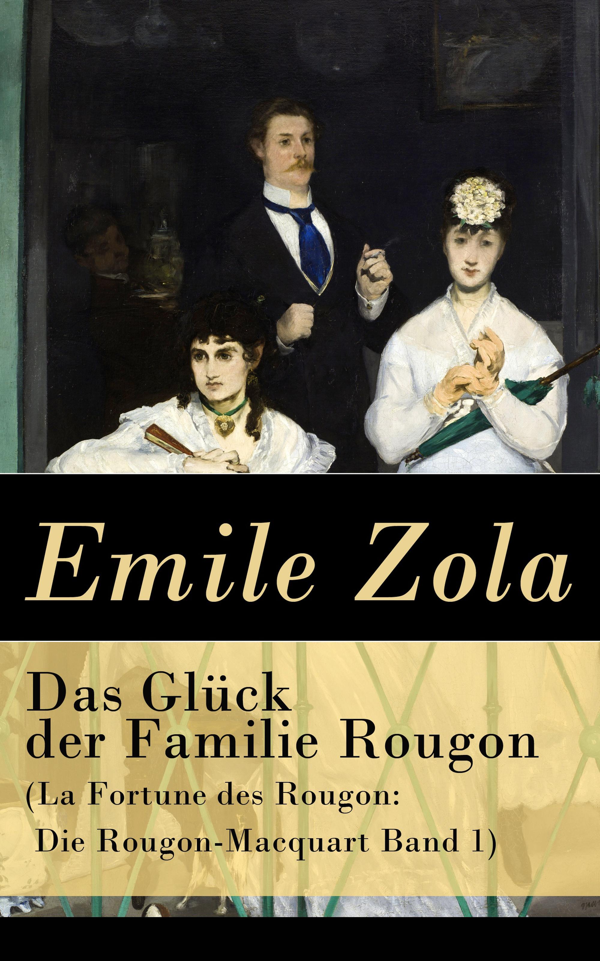 Ück der Familie Rougon (La Fortune des Rougon: Die Rougon-Macquart Band 1)
