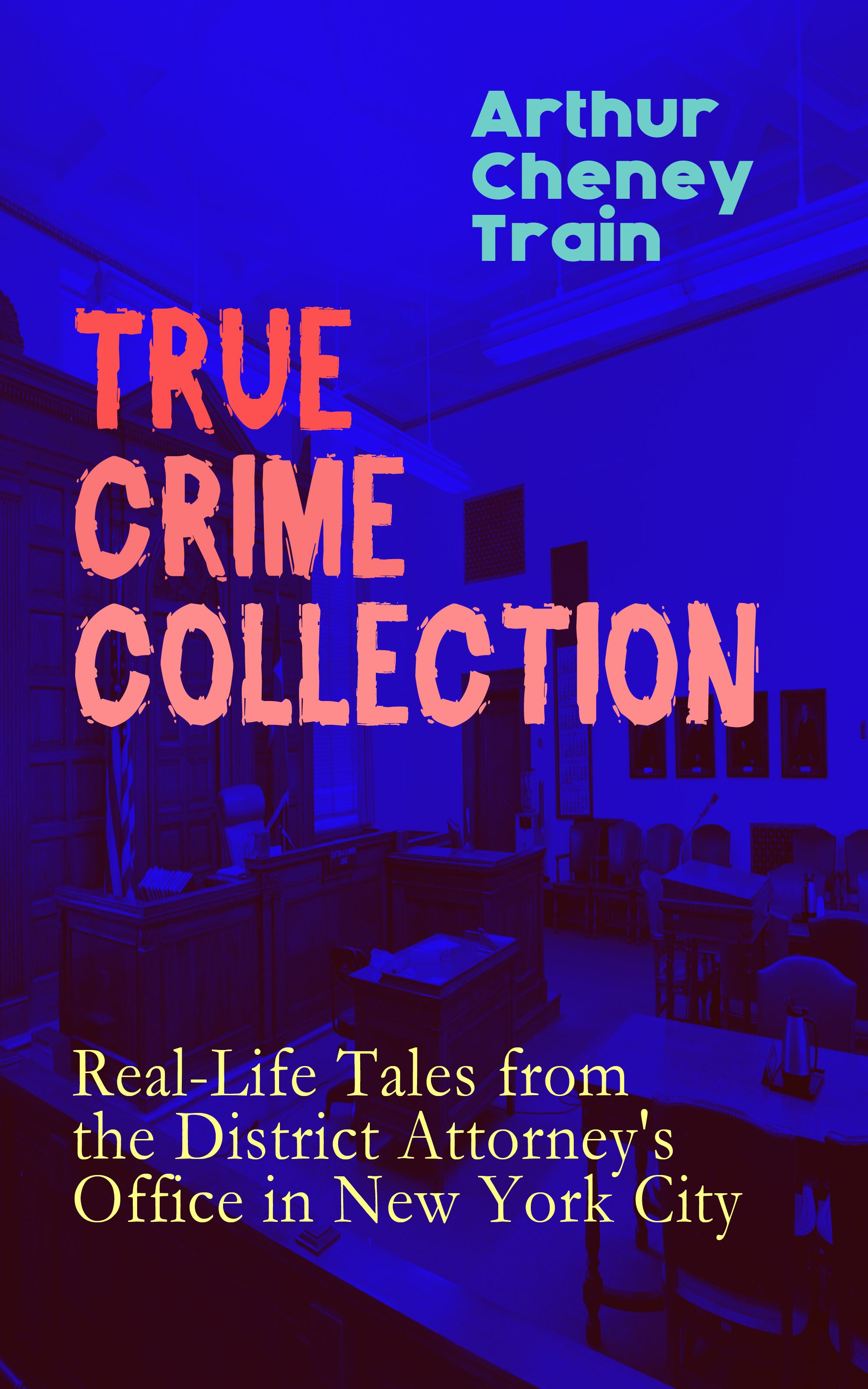 TRUE CRIME COLLECTION: Real-Life Tales from the District Attorney\'s Office in New York City