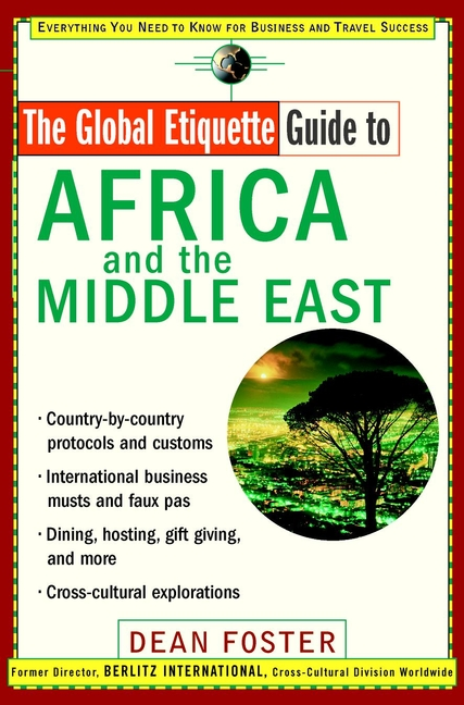 The Global Etiquette Guide to Africa and the Middle East. Everything You Need to Know for Business and Travel Success