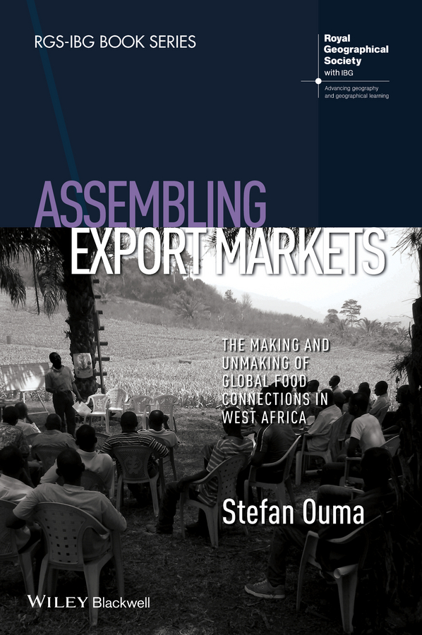 Assembling Export Markets. The Making and Unmaking of Global Food Connections in West Africa