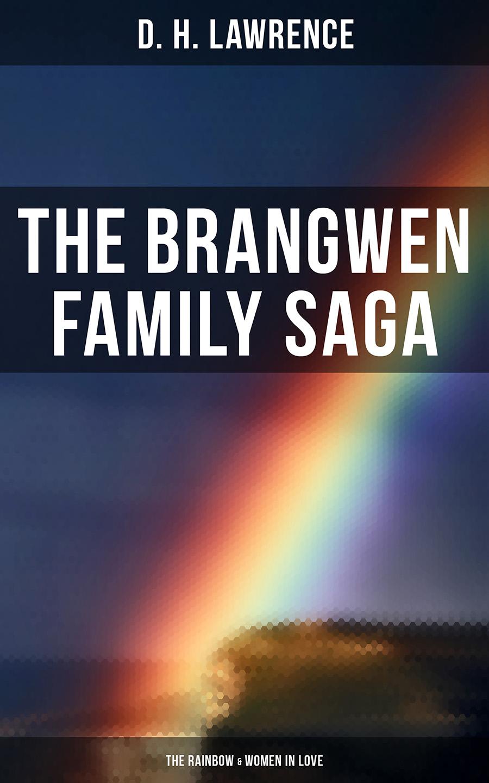 The Brangwen Family Saga: The Rainbow #and# Women in Love