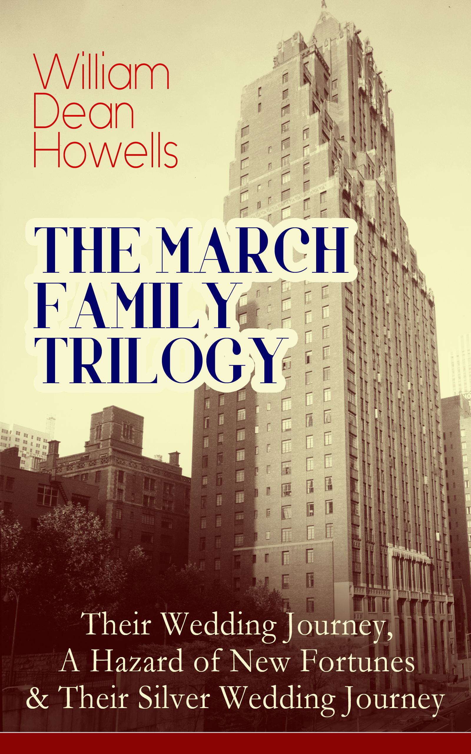 THE MARCH FAMILY TRILOGY: Their Wedding Journey, A Hazard of New Fortunes #and# Their Silver Wedding Journey