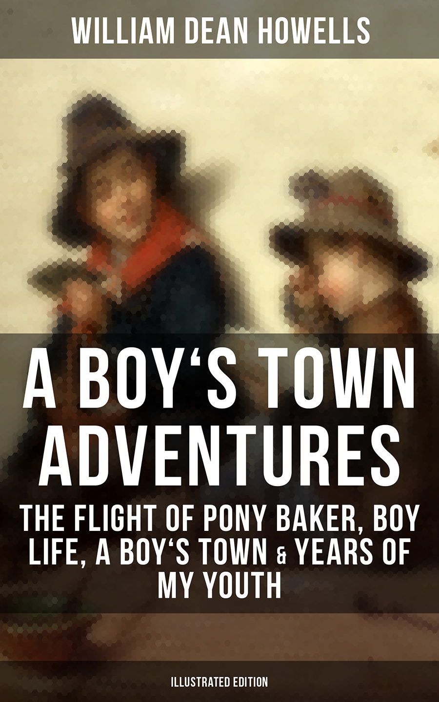 A BOY\'S TOWN ADVENTURES: The Flight of Pony Baker, Boy Life, A Boy\'s Town #and# Years of My Youth