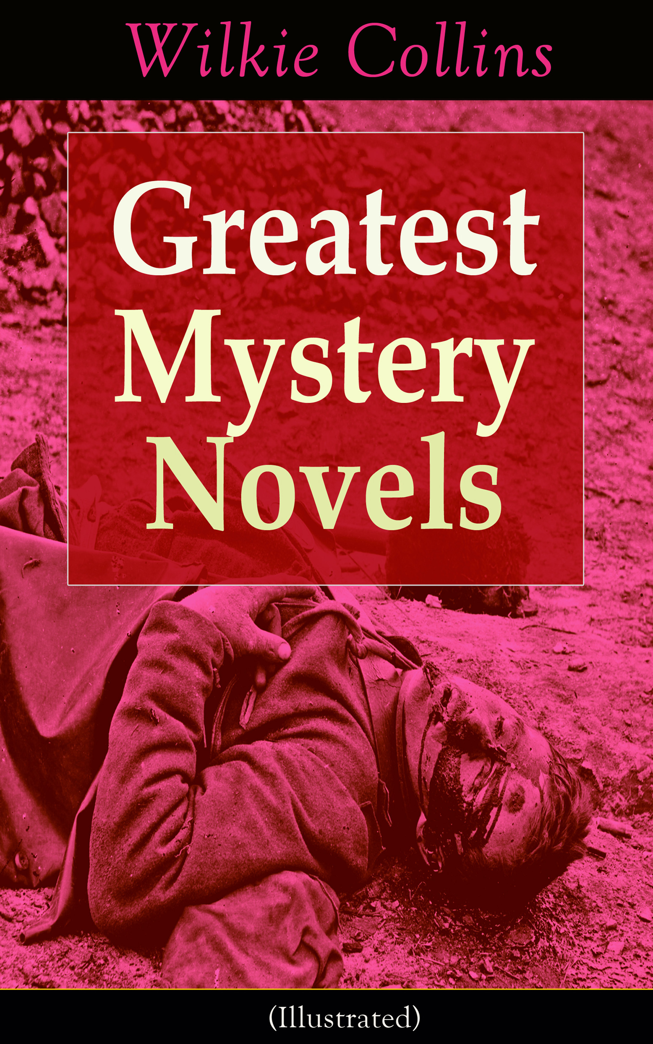 Greatest Mystery Novels of Wilkie Collins (Illustrated): Thriller Classics: The Woman in White, No Name, Armadale, The Moonstone, The Haunted Hotel: A Mystery of Modern Venice, The Law and The Lady, The Dead Secret, Miss or Mrs?