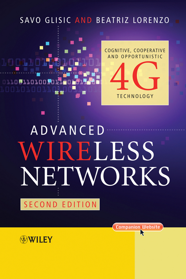 Advanced Wireless Networks. Cognitive, Cooperative #and# Opportunistic 4G Technology