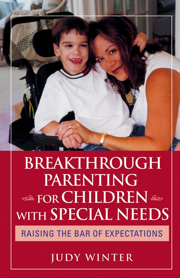 Breakthrough Parenting for Children with Special Needs. Raising the Bar of Expectations