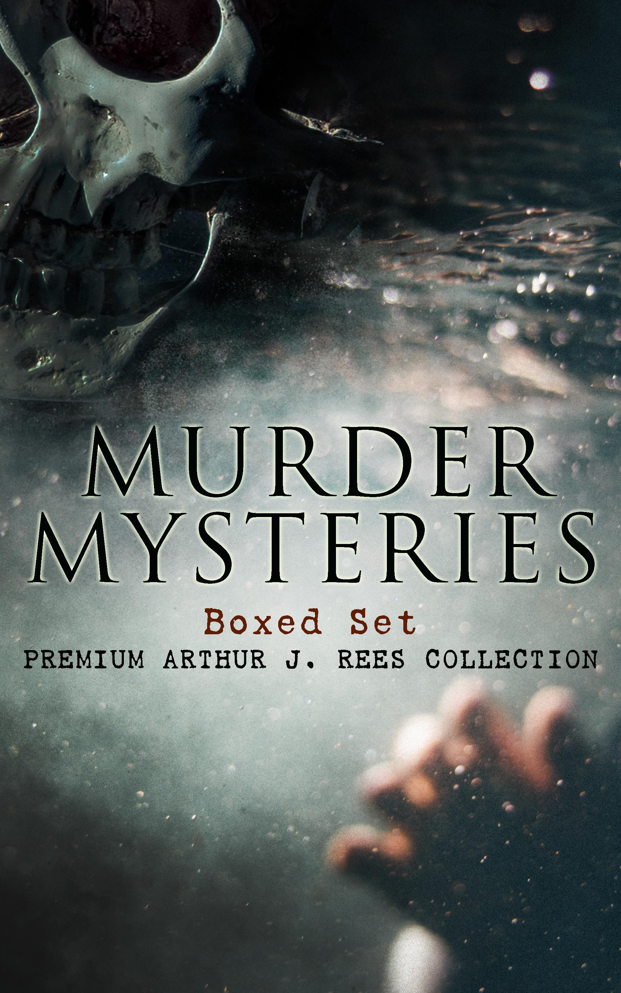 MURDER MYSTERIES Boxed Set: Premium Arthur J. Rees Collection