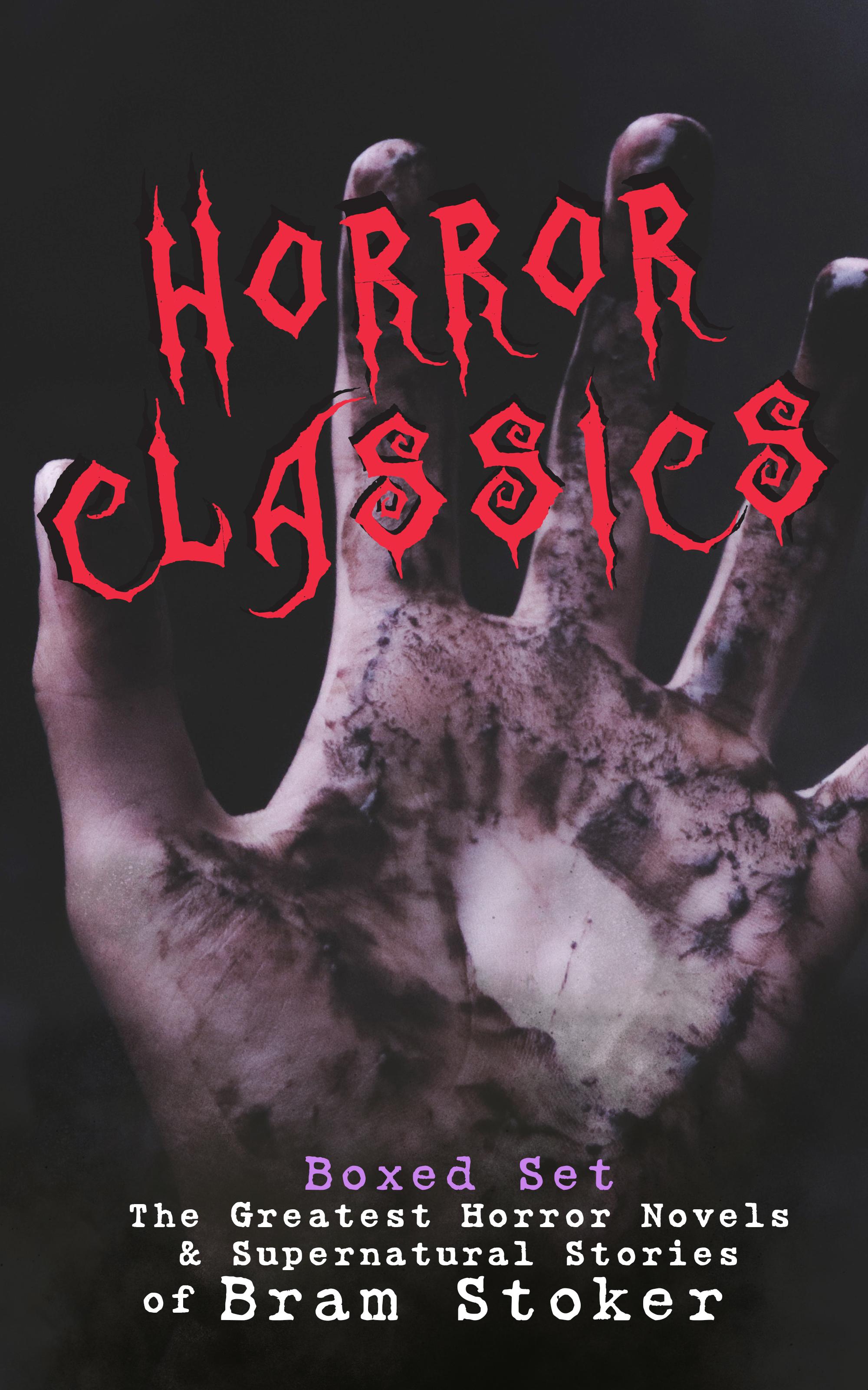 HORROR CLASSICS - Boxed Set: The Greatest Horror Novels #and# Supernatural Stories of Bram Stoker
