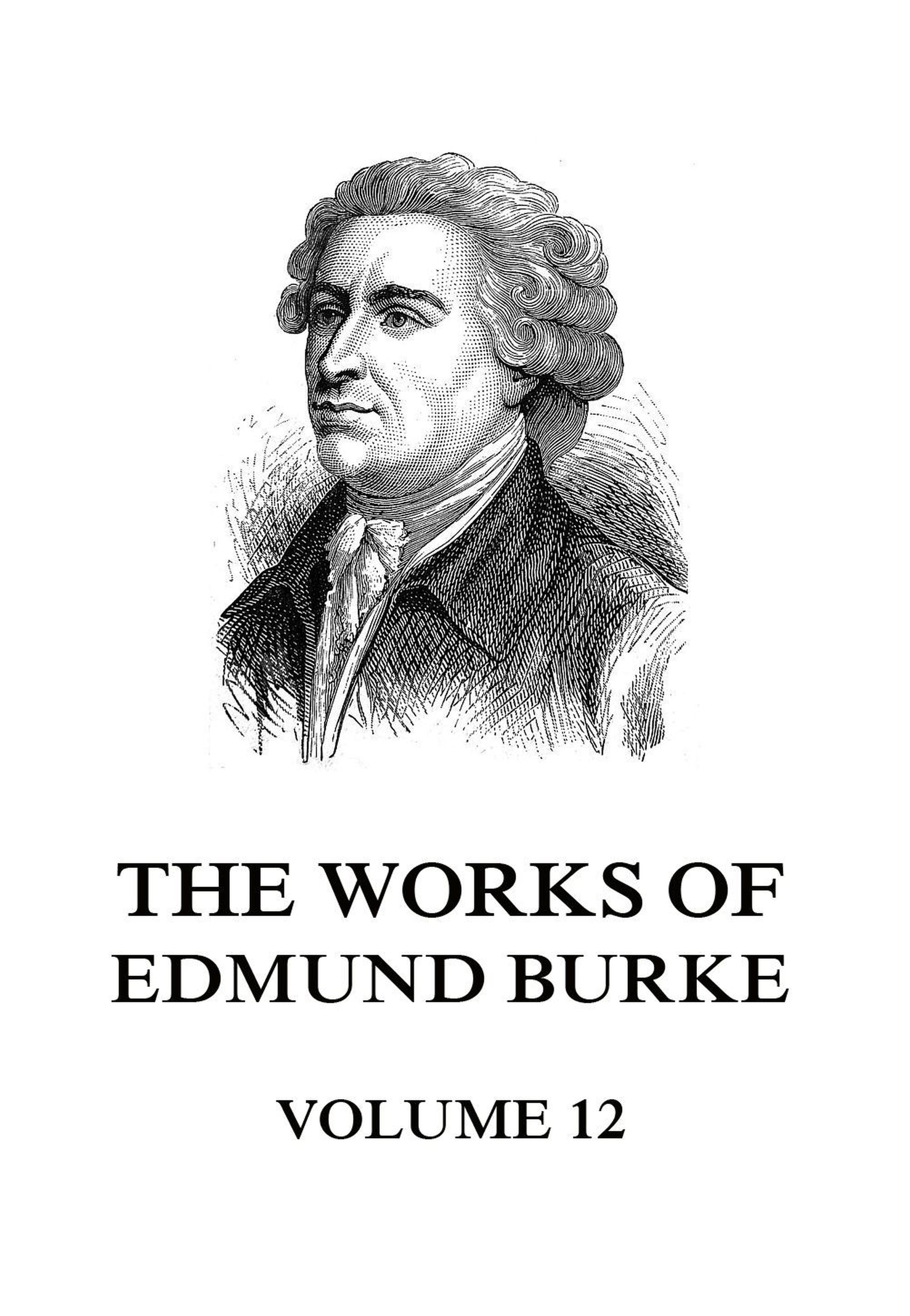 The Works of Edmund Burke Volume 12