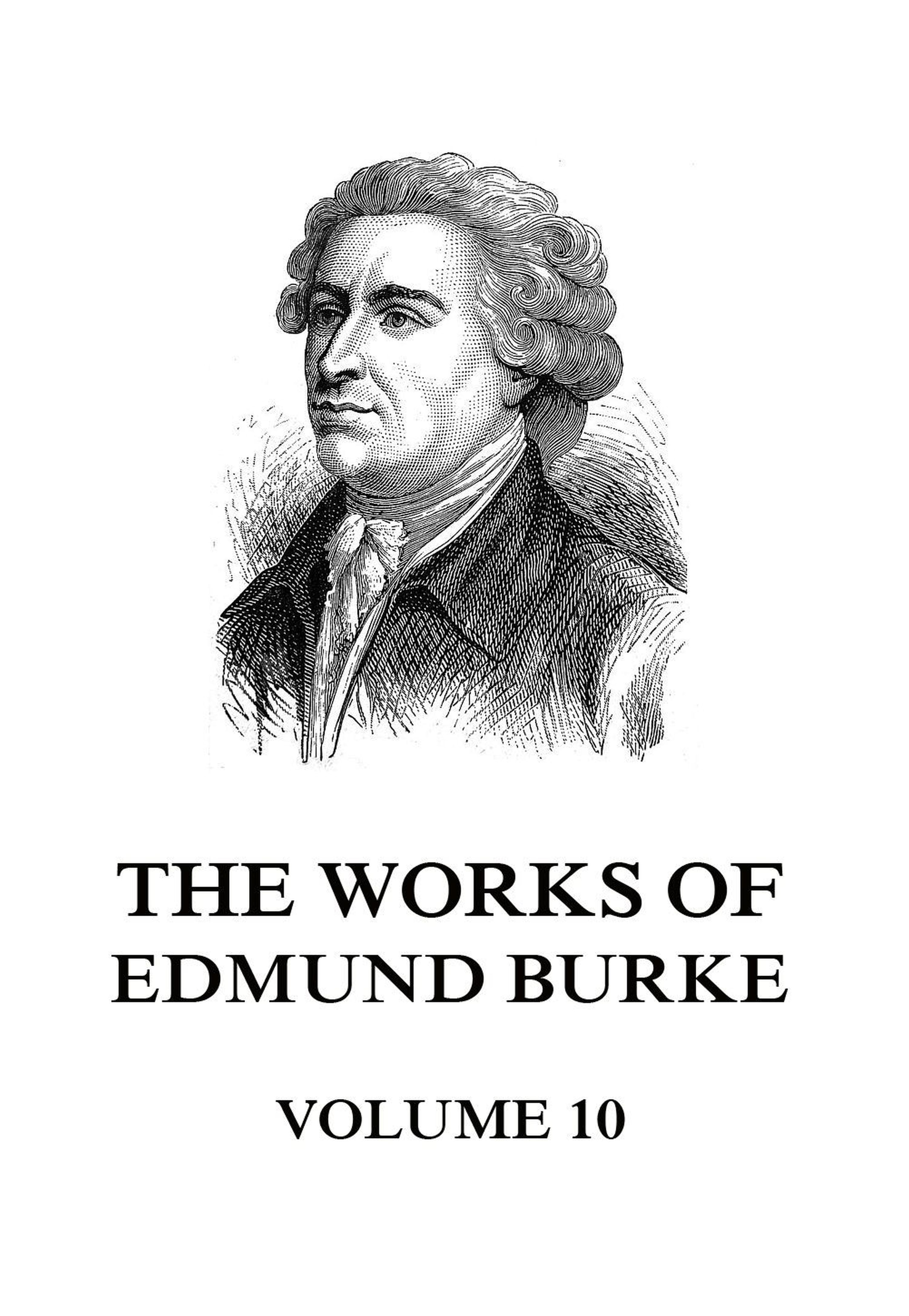 The Works of Edmund Burke Volume 10
