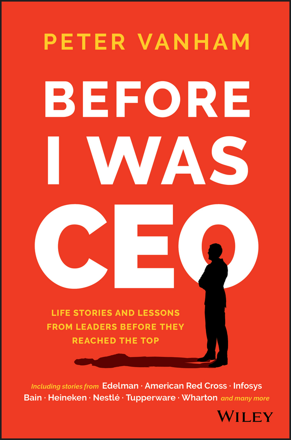 Before I Was CEO. Life Stories and Lessons from Leaders Before They Reached the Top
