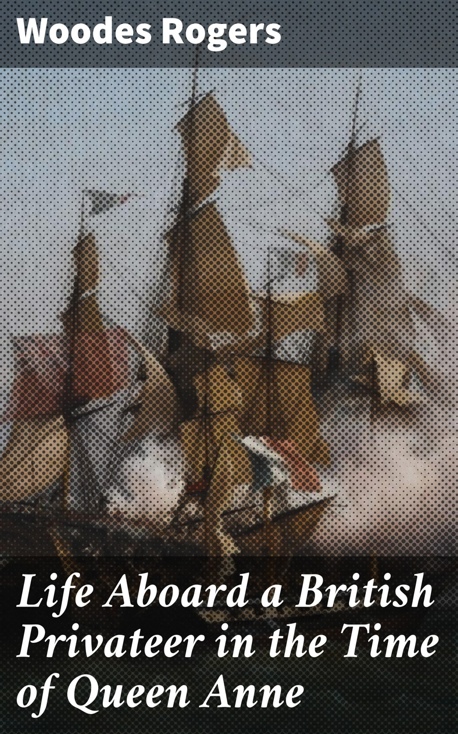 Life Aboard a British Privateer in the Time of Queen Anne